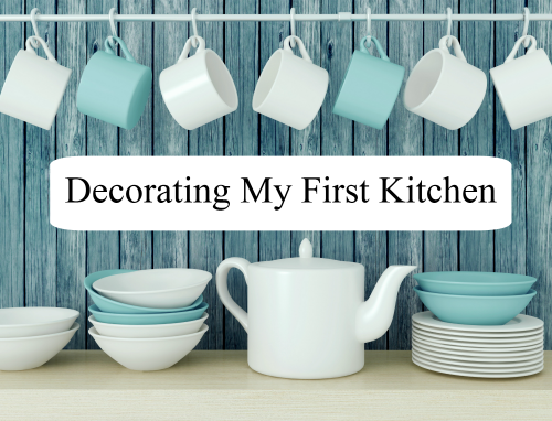 Decorating My Kitchen A Look At My First Kitchen Decor