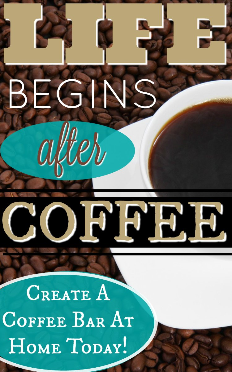 Life Begins After Coffee - Create A Coffee Bar at Home Today